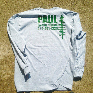 Paul The Tree Climber | Arborist, Tree Service, Tree Removal, Tree Trimming | Placer County | Shirt